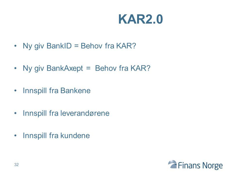 Ny giv BankID = Behov fra KAR? Ny giv BankAxept = Behov fra KAR? Innspill fra Bankene Innspill fra leverandørene Innspill fra kundene 32 KAR2.0