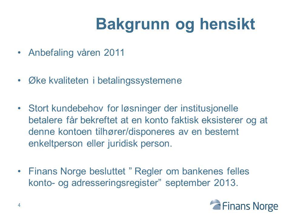 Anbefaling våren 2011 Øke kvaliteten i betalingssystemene Stort kundebehov for løsninger der institusjonelle betalere får bekreftet at en konto faktis