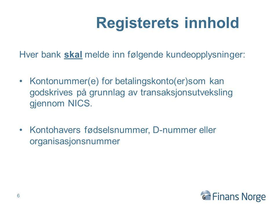 Registerets innhold Hver bank skal melde inn følgende kundeopplysninger: Kontonummer(e) for betalingskonto(er)som kan godskrives på grunnlag av transa