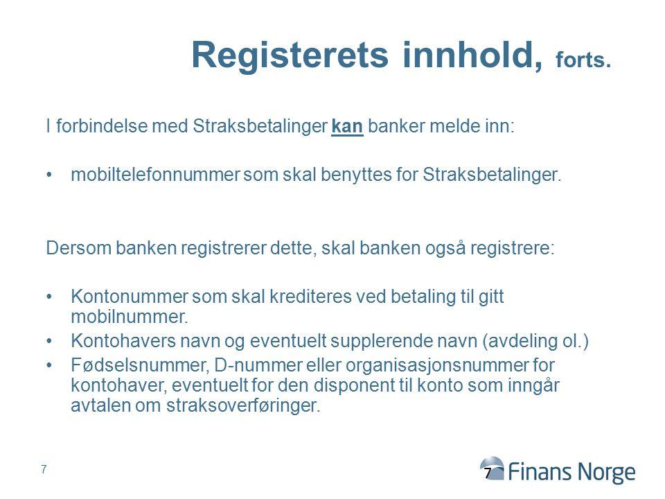 Registerets innhold, forts. I forbindelse med Straksbetalinger kan banker melde inn: mobiltelefonnummer som skal benyttes for Straksbetalinger. Dersom