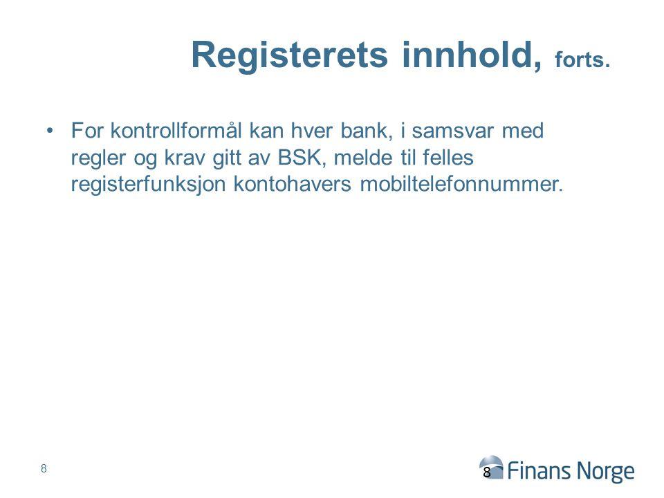 Registerets innhold, forts. For kontrollformål kan hver bank, i samsvar med regler og krav gitt av BSK, melde til felles registerfunksjon kontohavers