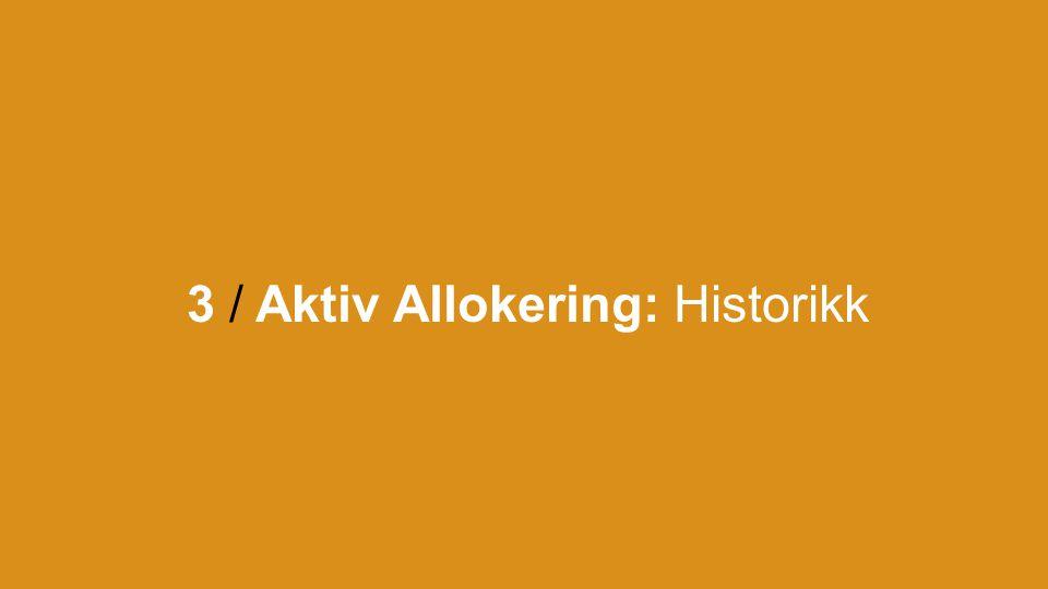 3 / Aktiv Allokering: Historikk