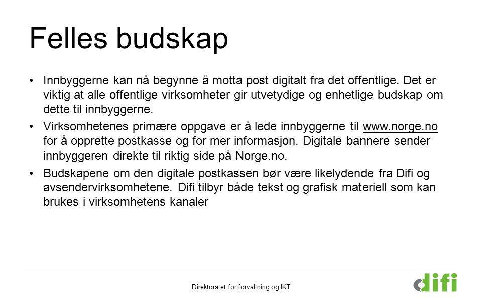 Direktoratet for forvaltning og IKT Felles budskap Innbyggerne kan nå begynne å motta post digitalt fra det offentlige.