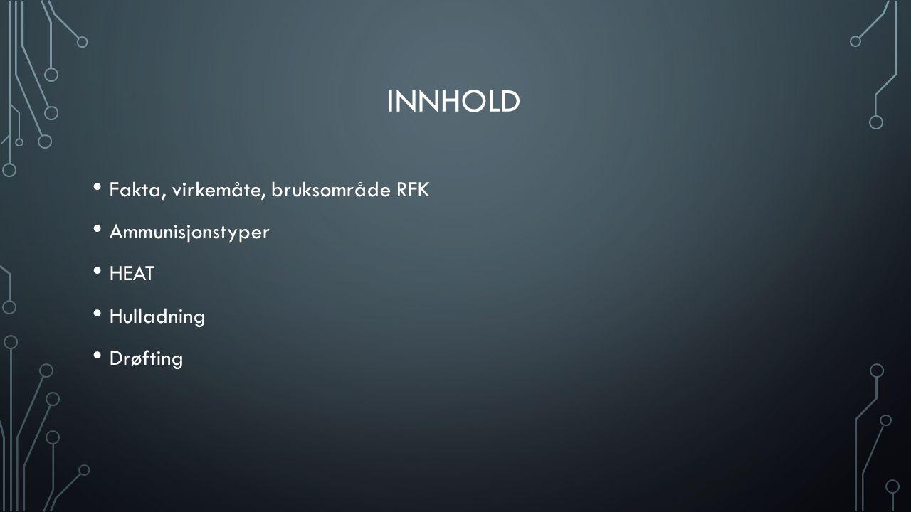 INNHOLD Fakta, virkemåte, bruksområde RFK Ammunisjonstyper HEAT Hulladning Drøfting