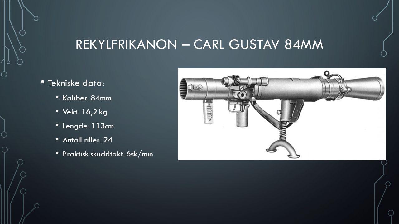REKYLFRIKANON – CARL GUSTAV 84MM Tekniske data: Kaliber: 84mm Vekt: 16,2 kg Lengde: 113cm Antall riller: 24 Praktisk skuddtakt: 6sk/min