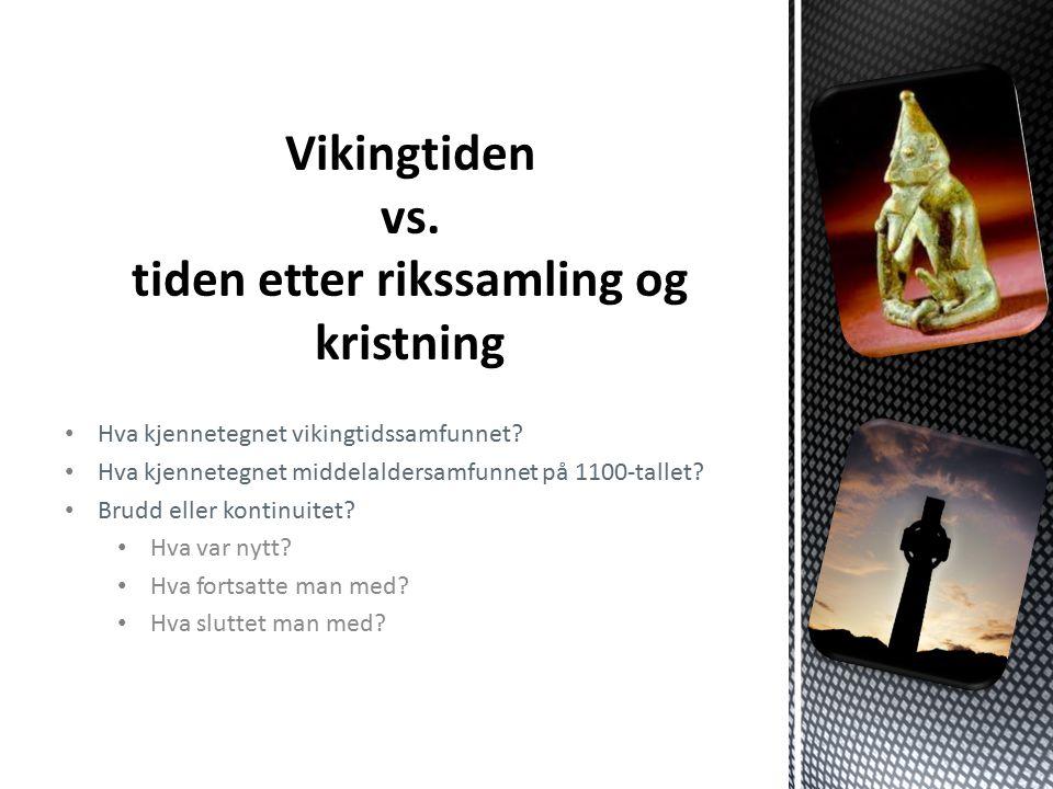Hva kjennetegnet vikingtidssamfunnet.Hva kjennetegnet middelaldersamfunnet på 1100-tallet.