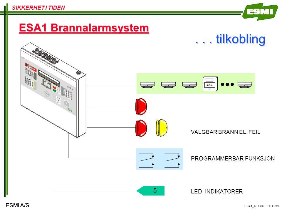 SIKKERHET I TIDEN ESMI A/S ESA1_NO.PPT THJ 99 ESA1 Brannalarmsystem... tilkobling 5 VALGBAR BRANN EL. FEIL PROGRAMMERBAR FUNKSJON LED- INDIKATORER
