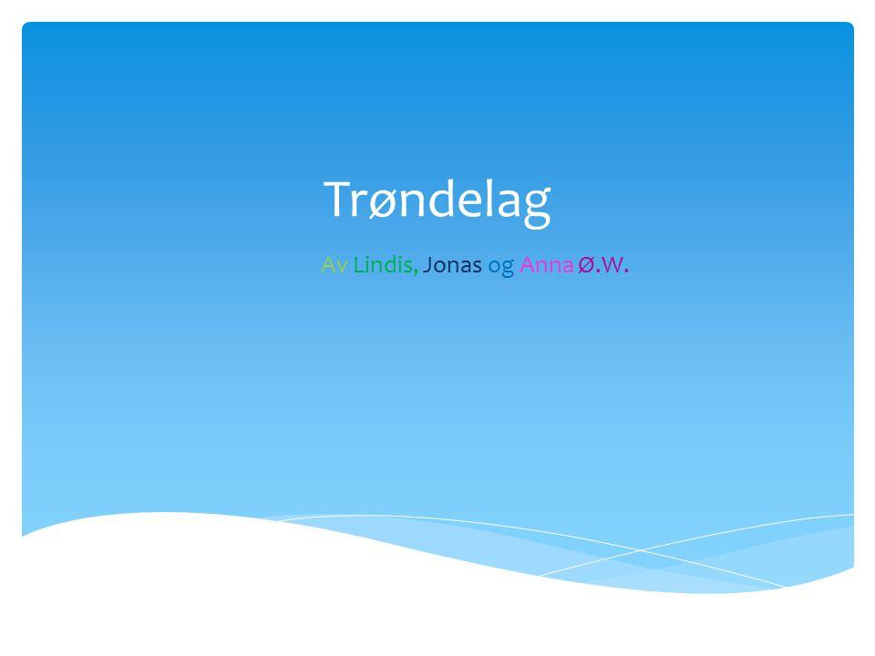 Trøndelag Av Lindis, Jonas og Anna Ø.W.