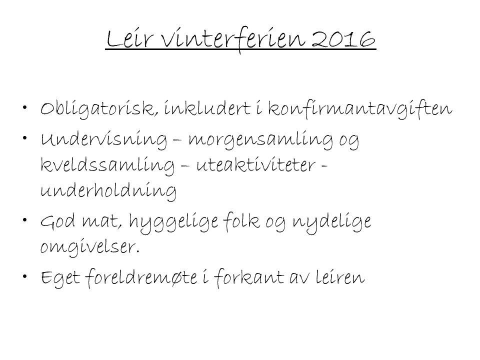 Leir vinterferien 2016 Obligatorisk, inkludert i konfirmantavgiften Undervisning – morgensamling og kveldssamling – uteaktiviteter - underholdning God