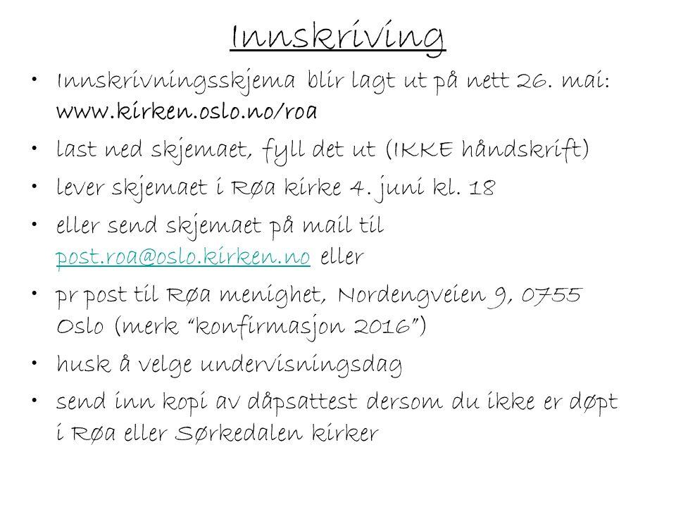 Innskriving Innskrivningsskjema blir lagt ut på nett 26. mai: www.kirken.oslo.no/roa last ned skjemaet, fyll det ut (IKKE håndskrift) lever skjemaet i