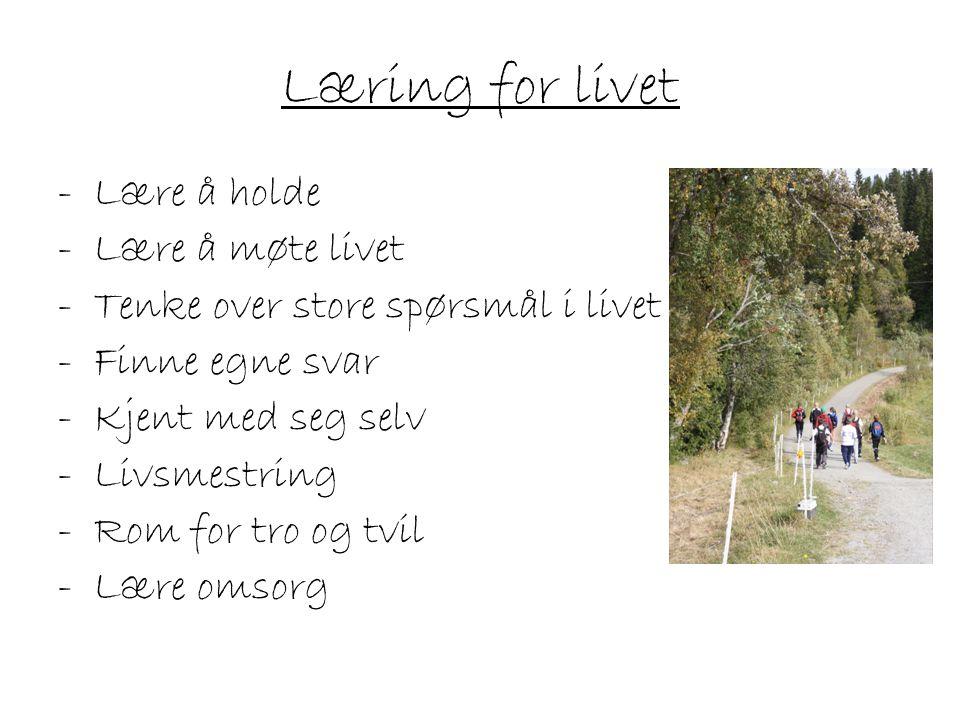 Læring for livet -Lære å holde -Lære å møte livet -Tenke over store spørsmål i livet -Finne egne svar -Kjent med seg selv -Livsmestring -Rom for tro o