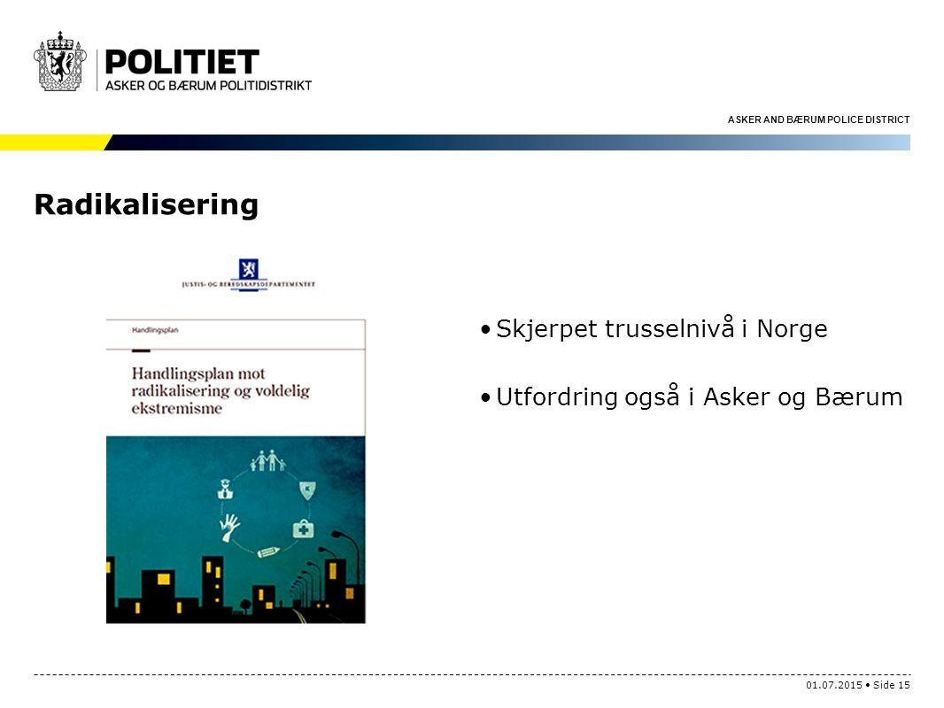 ASKER AND BÆRUM POLICE DISTRICT Radikalisering Skjerpet trusselnivå i Norge Utfordring også i Asker og Bærum 01.07.2015 Side 15