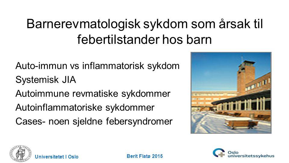 Barnerevmatologisk sykdom som årsak til febertilstander hos barn Auto-immun vs inflammatorisk sykdom Systemisk JIA Autoimmune revmatiske sykdommer Aut
