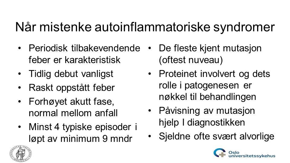 Når mistenke autoinflammatoriske syndromer Periodisk tilbakevendende feber er karakteristisk Tidlig debut vanligst Raskt oppstått feber Forhøyet akutt