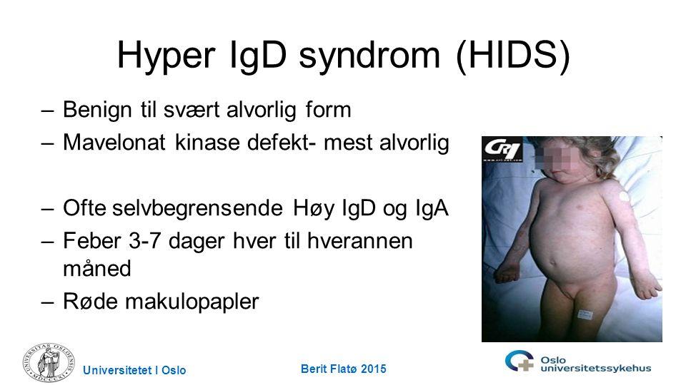 Universitetet I Oslo Berit Flatø 2015 Hyper IgD syndrom (HIDS) –Benign til svært alvorlig form –Mavelonat kinase defekt- mest alvorlig –Ofte selvbegre
