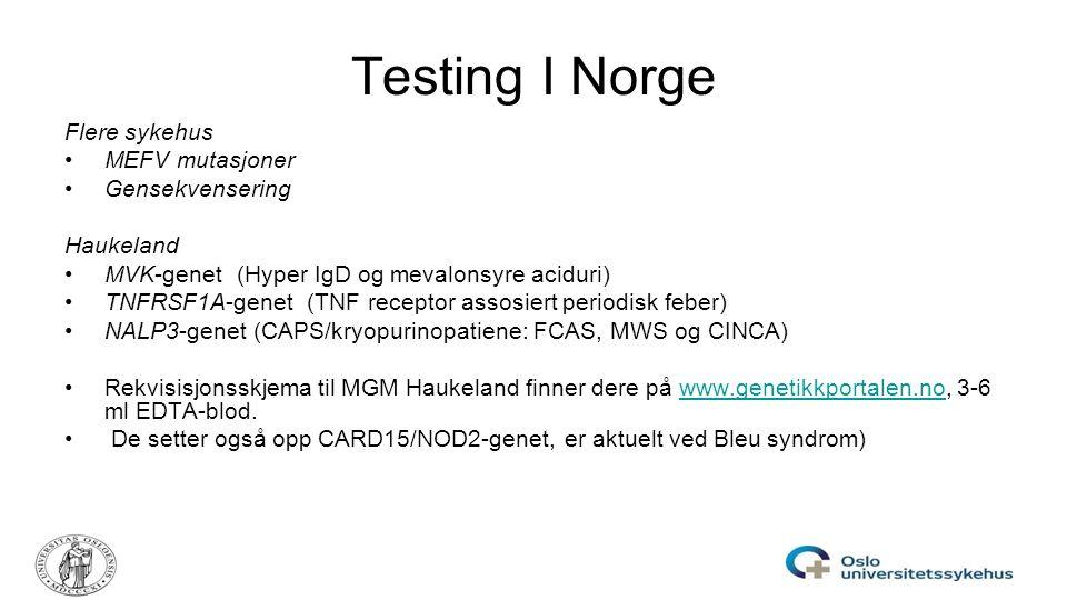 Testing I Norge Flere sykehus MEFV mutasjoner Gensekvensering Haukeland MVK-genet (Hyper IgD og mevalonsyre aciduri) TNFRSF1A-genet (TNF receptor asso