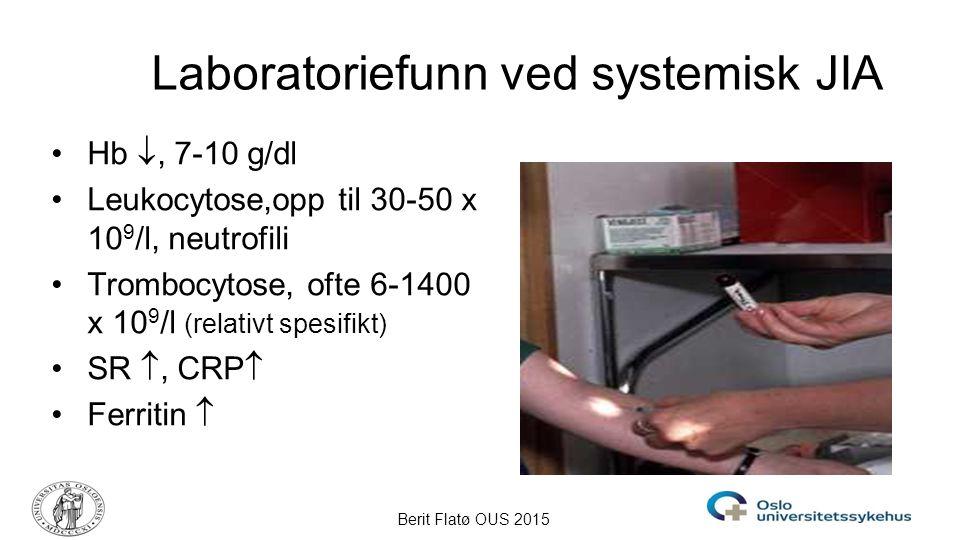 Berit Flatø OUS 2015 Laboratoriefunn ved systemisk JIA Hb , 7-10 g/dl Leukocytose,opp til 30-50 x 10 9 /l, neutrofili Trombocytose, ofte 6-1400 x 10