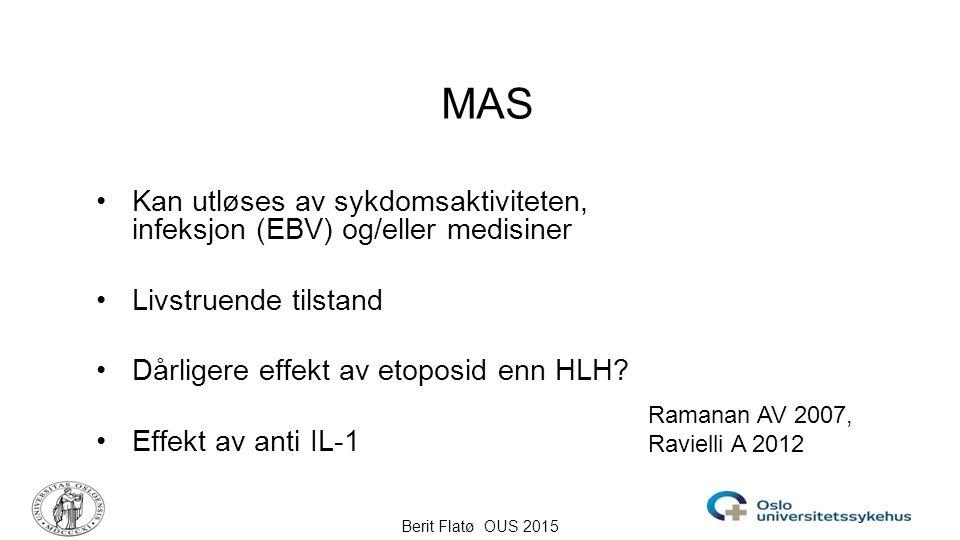 Berit Flatø OUS 2015 MAS Kan utløses av sykdomsaktiviteten, infeksjon (EBV) og/eller medisiner Livstruende tilstand Dårligere effekt av etoposid enn H