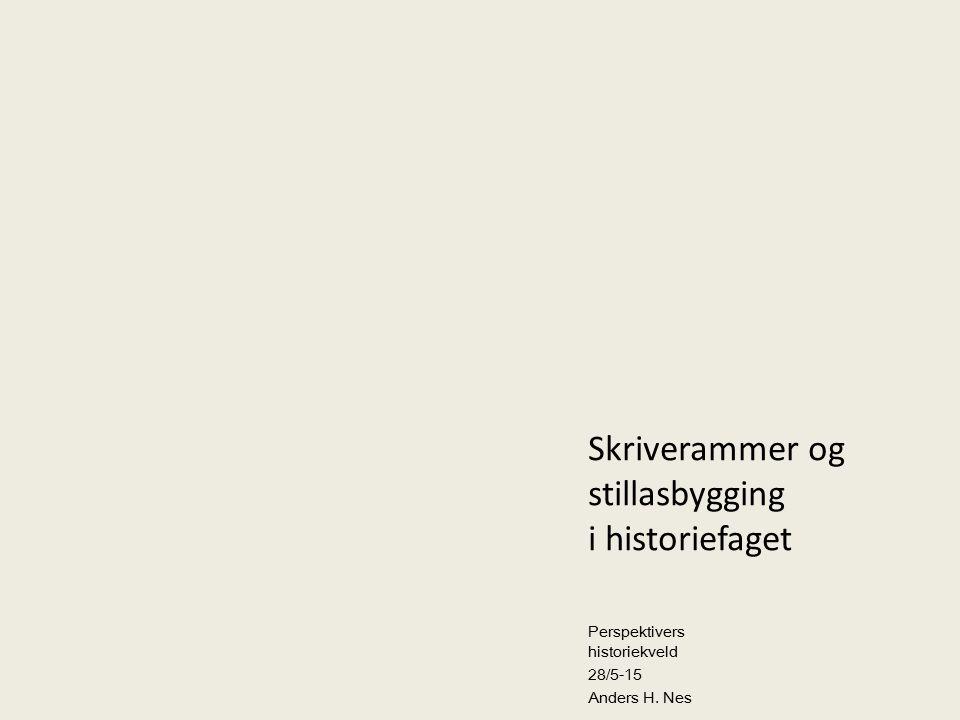 Skriverammer og stillasbygging i historiefaget Perspektivers historiekveld 28/5-15 Anders H. Nes