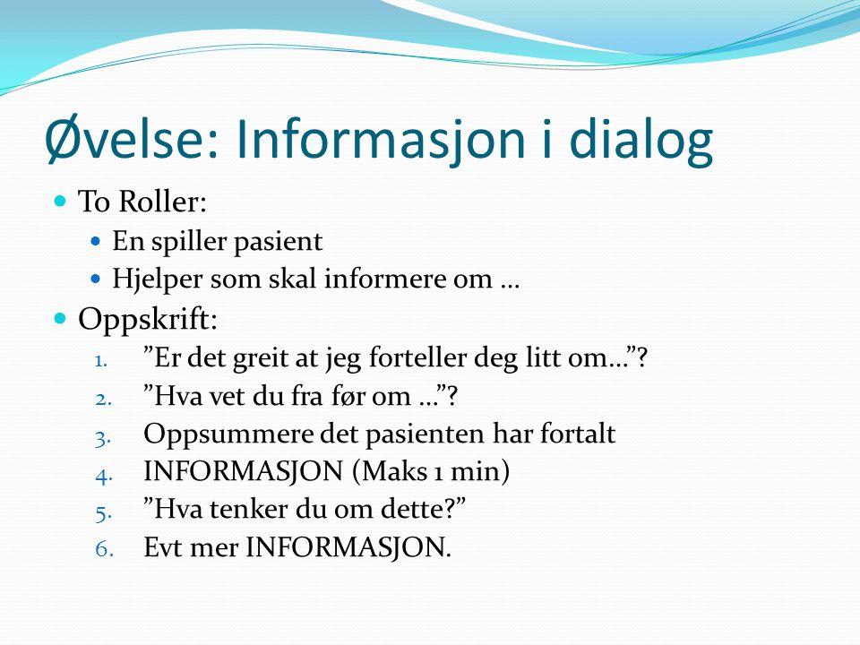 """Øvelse: Informasjon i dialog To Roller: En spiller pasient Hjelper som skal informere om … Oppskrift: 1. """"Er det greit at jeg forteller deg litt om…""""?"""