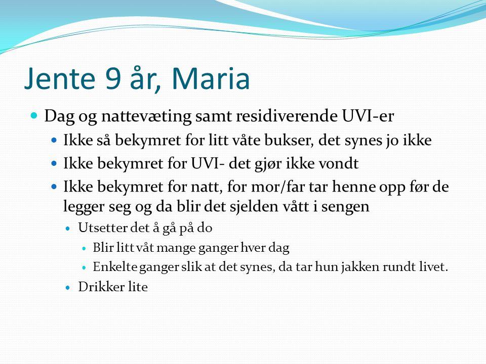 Jente 9 år, Maria Dag og nattevæting samt residiverende UVI-er Ikke så bekymret for litt våte bukser, det synes jo ikke Ikke bekymret for UVI- det gjø