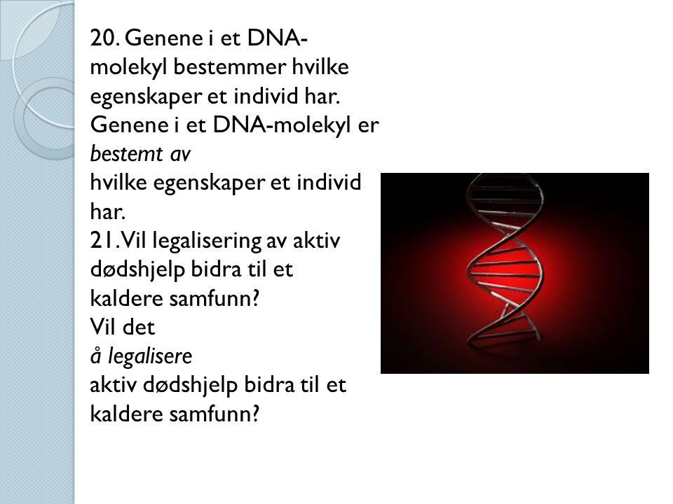 20. Genene i et DNA- molekyl bestemmer hvilke egenskaper et individ har.