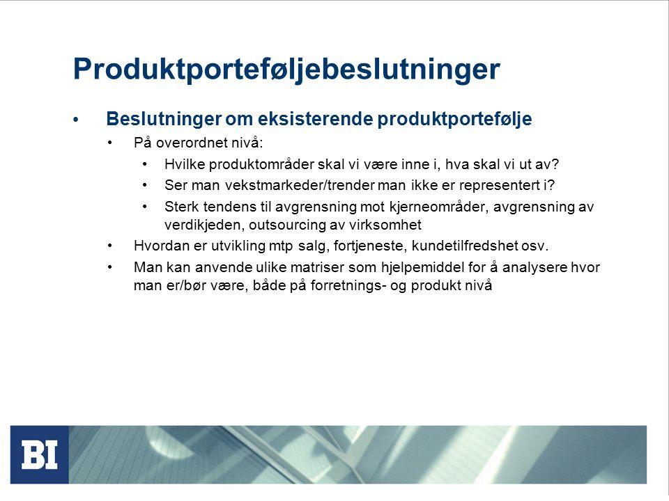 Produktporteføljebeslutninger Beslutninger om eksisterende produktportefølje På overordnet nivå: Hvilke produktområder skal vi være inne i, hva skal vi ut av.