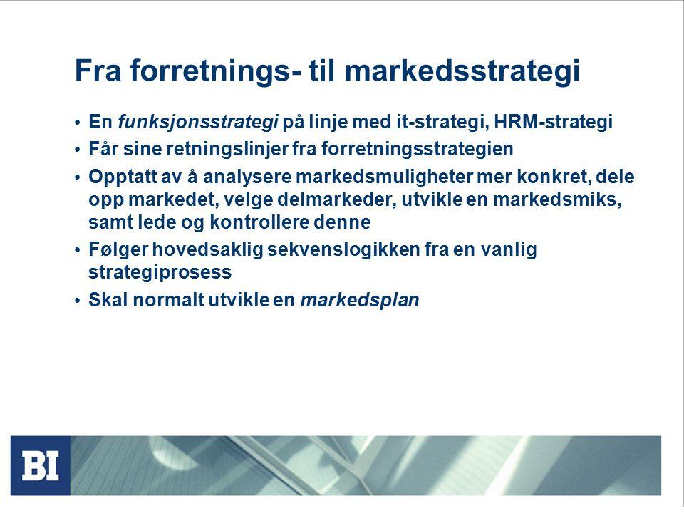 Fra forretnings- til markedsstrategi En funksjonsstrategi på linje med it-strategi, HRM-strategi Får sine retningslinjer fra forretningsstrategien Opptatt av å analysere markedsmuligheter mer konkret, dele opp markedet, velge delmarkeder, utvikle en markedsmiks, samt lede og kontrollere denne Følger hovedsaklig sekvenslogikken fra en vanlig strategiprosess Skal normalt utvikle en markedsplan