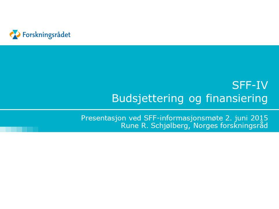 Søknaden- praktisk Endelig utlysning legges ut i slutten av august FAQ SFF-IV FAQ SFF-IV på SFF-programnettsider Forskningsrådet generelle krav til budsjett http://www.forskningsradet.no/no/Budsjett/