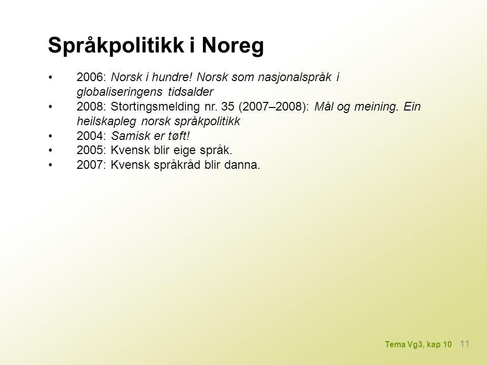 Språkpolitikk i Noreg 2006: Norsk i hundre! Norsk som nasjonalspråk i globaliseringens tidsalder 2008: Stortingsmelding nr. 35 (2007–2008): Mål og mei