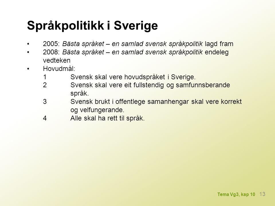 Språkpolitikk i Sverige 2005: Bästa språket – en samlad svensk språkpolitik lagd fram 2008: Bästa språket – en samlad svensk språkpolitik endeleg vedt