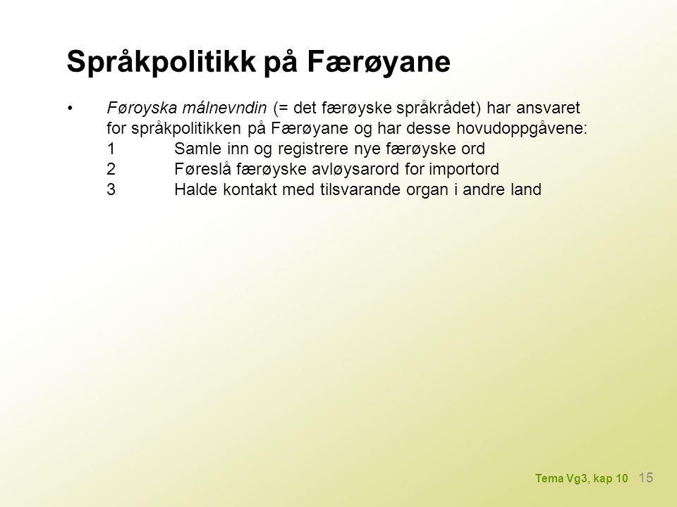 Språkpolitikk på Færøyane Føroyska málnevndin (= det færøyske språkrådet) har ansvaret for språkpolitikken på Færøyane og har desse hovudoppgåvene: 1S