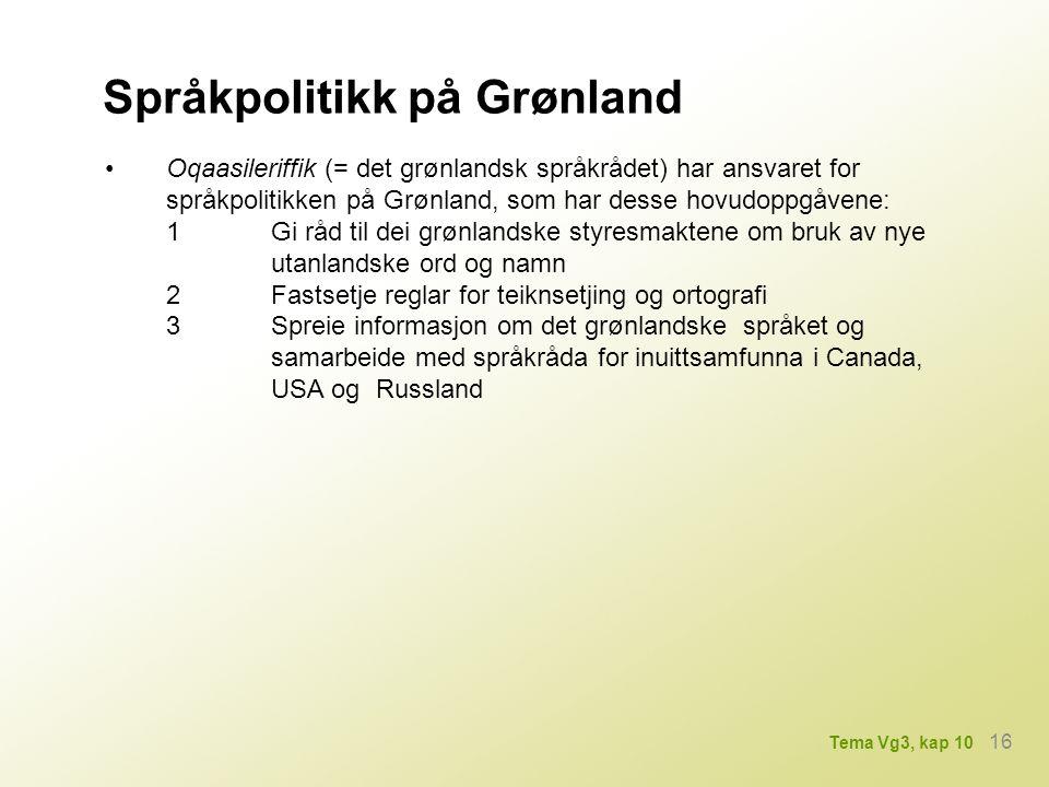 Språkpolitikk på Grønland Oqaasileriffik (= det grønlandsk språkrådet) har ansvaret for språkpolitikken på Grønland, som har desse hovudoppgåvene: 1Gi