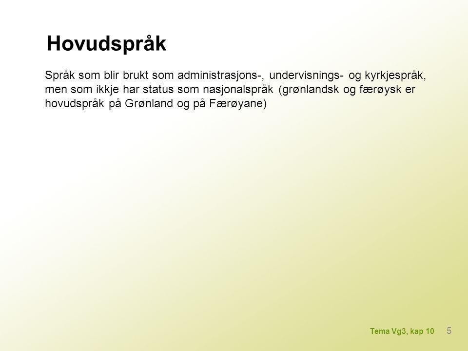 Hovudspråk Språk som blir brukt som administrasjons-, undervisnings- og kyrkjespråk, men som ikkje har status som nasjonalspråk (grønlandsk og færøysk