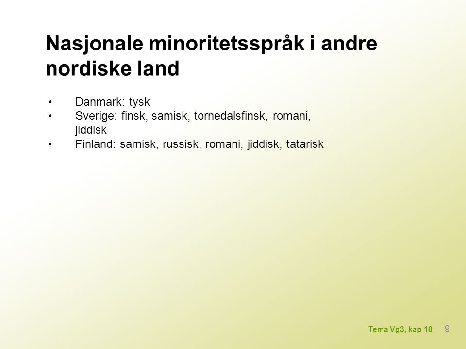 Teiknspråk Språk der hender, kropp og ansiktsmimikk – ikkje språklydar – utgjer det primære uttrykket Meir enn hundre ulike teiknspråk på verdsbasis Teiknspråk i Norden: norsk teiknspråk, svensk teiknspråk, finlandssvensk teiknspråk, dansk teiknspråk, finsk teiknspråk og islandsk teiknspråk 10 Tema Vg3, kap 10