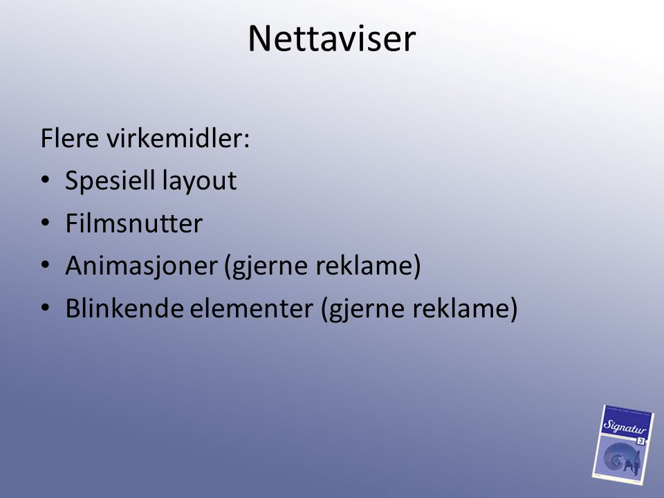 Nettaviser Flere virkemidler: Spesiell layout Filmsnutter Animasjoner (gjerne reklame) Blinkende elementer (gjerne reklame)