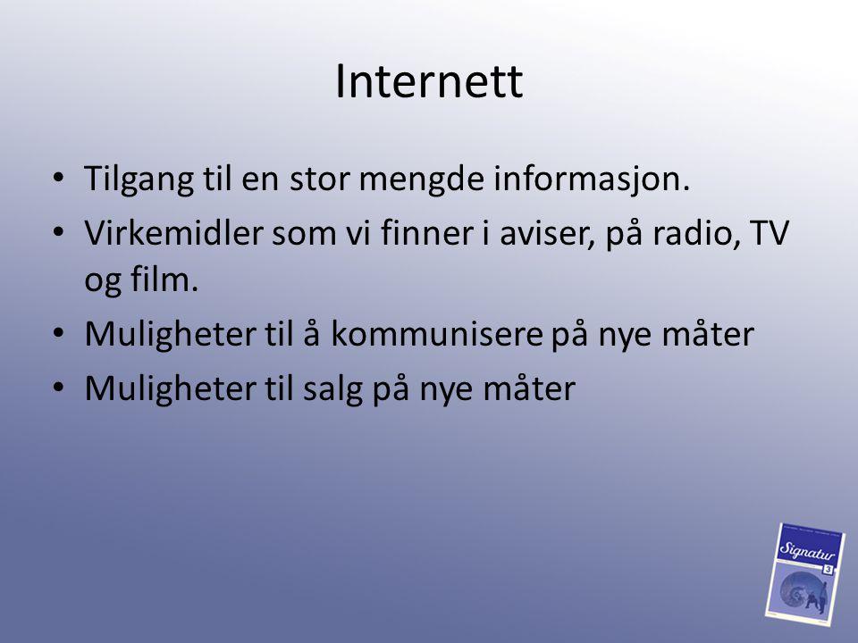 Internett Tilgang til en stor mengde informasjon. Virkemidler som vi finner i aviser, på radio, TV og film. Muligheter til å kommunisere på nye måter