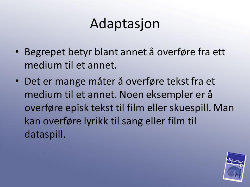 Adaptasjon Begrepet betyr blant annet å overføre fra ett medium til et annet. Det er mange måter å overføre tekst fra et medium til et annet. Noen eks