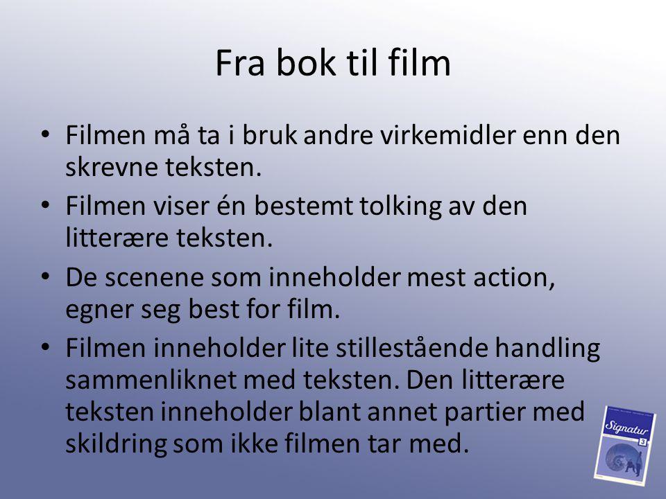 Fra bok til film Filmen må ta i bruk andre virkemidler enn den skrevne teksten. Filmen viser én bestemt tolking av den litterære teksten. De scenene s
