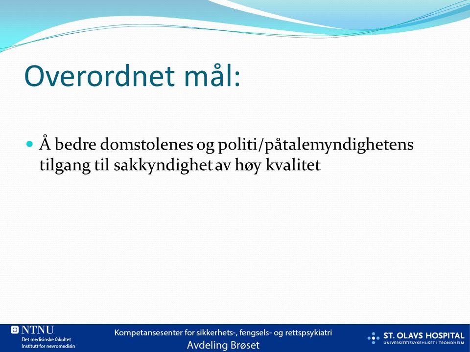 Overordnet mål: Å bedre domstolenes og politi/påtalemyndighetens tilgang til sakkyndighet av høy kvalitet