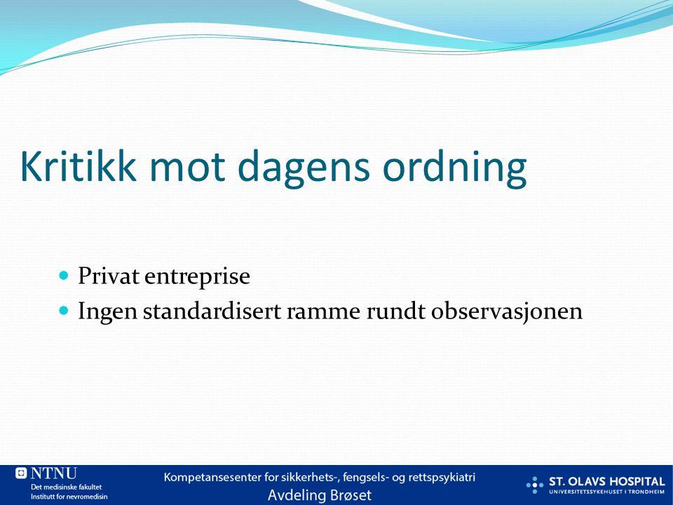 Kritikk mot dagens ordning Privat entreprise Ingen standardisert ramme rundt observasjonen
