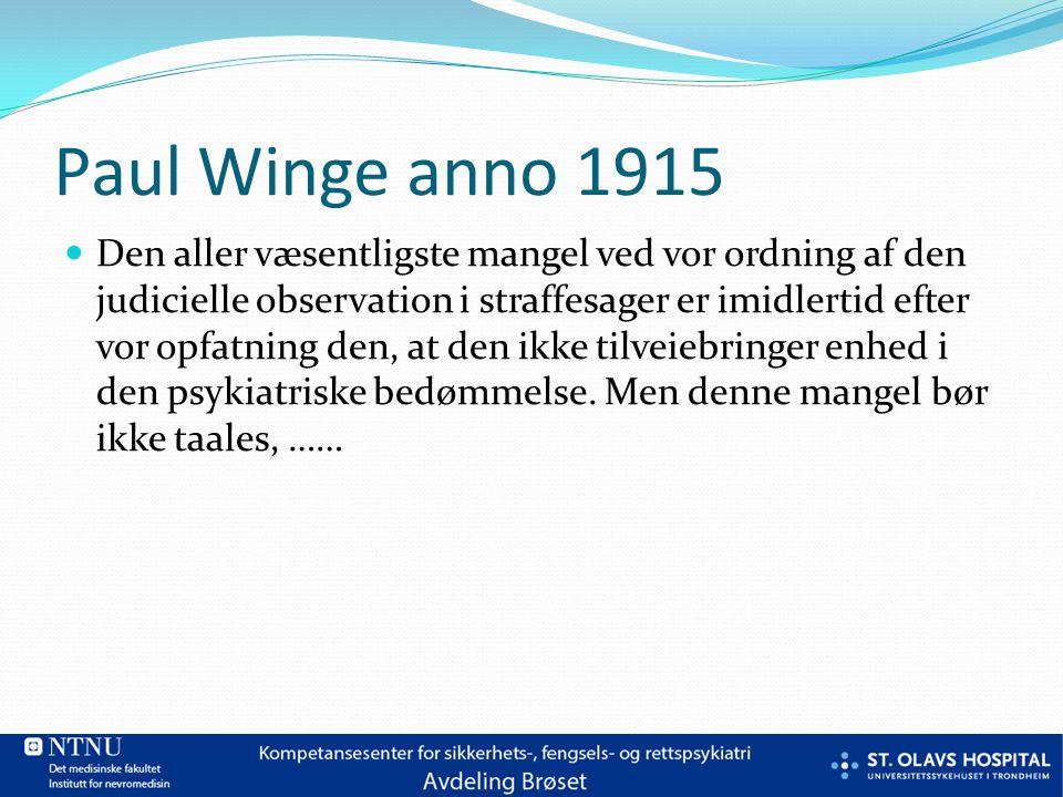 Paul Winge anno 1915 Den aller væsentligste mangel ved vor ordning af den judicielle observation i straffesager er imidlertid efter vor opfatning den, at den ikke tilveiebringer enhed i den psykiatriske bedømmelse.