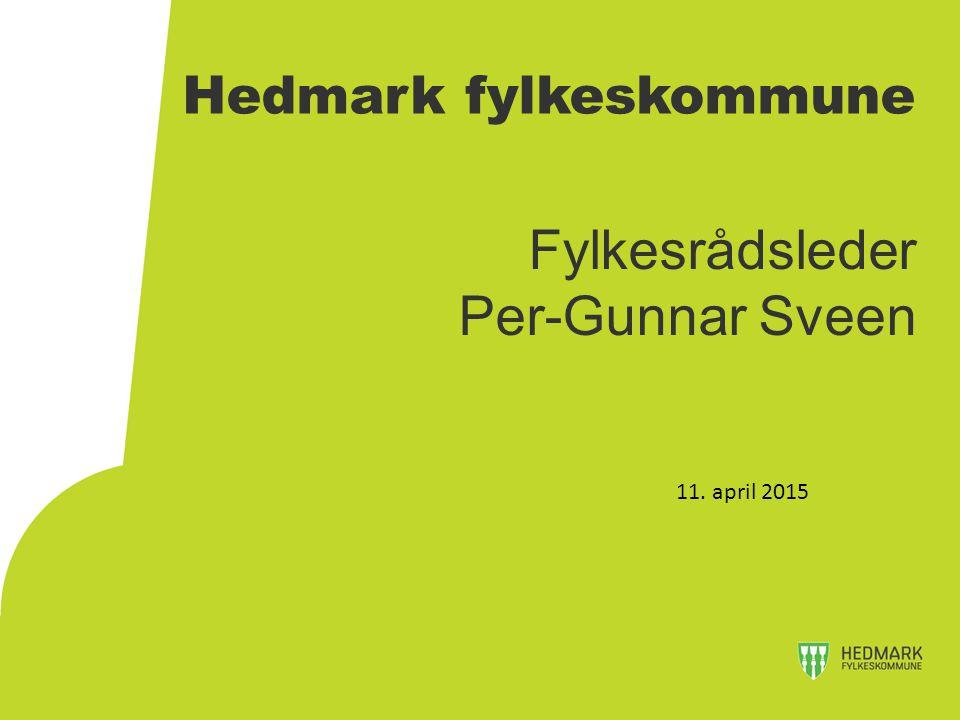 Hedmark fylkeskommune Fylkesrådsleder Per-Gunnar Sveen 11. april 2015