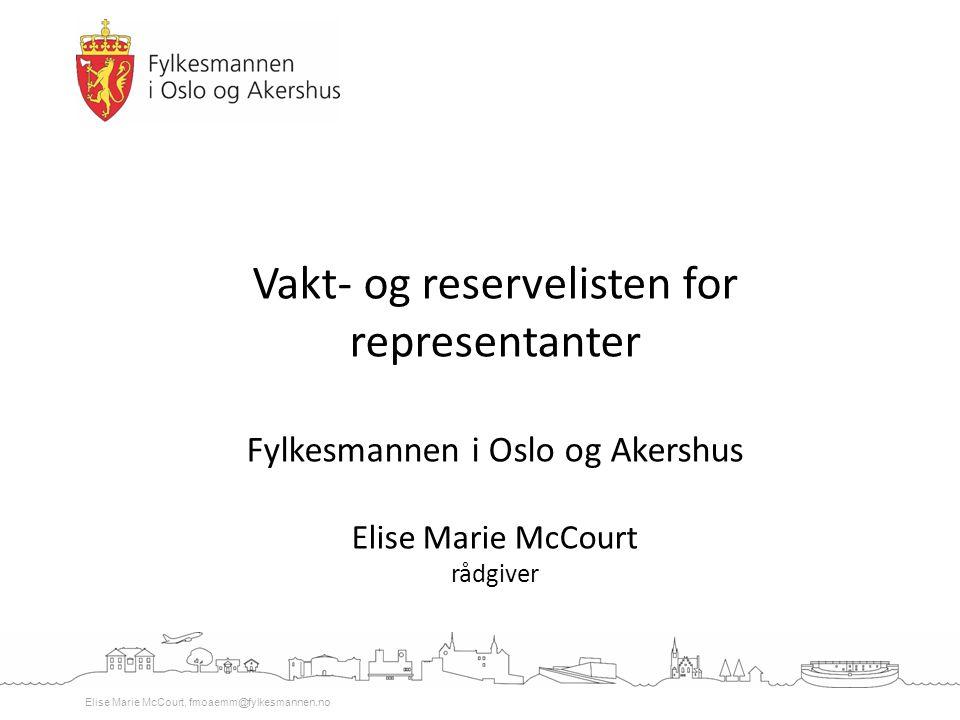 Elise Marie McCourt, fmoaemm@fylkesmannen.no Vakt- og reservelisten for representanter Fylkesmannen i Oslo og Akershus Elise Marie McCourt rådgiver