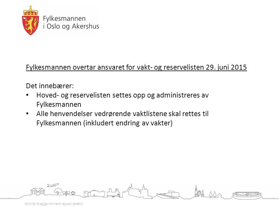 Klikk for å legge inn navn / epost / telefon Fylkesmannen overtar ansvaret for vakt- og reservelisten 29. juni 2015 Det innebærer: Hoved- og reserveli