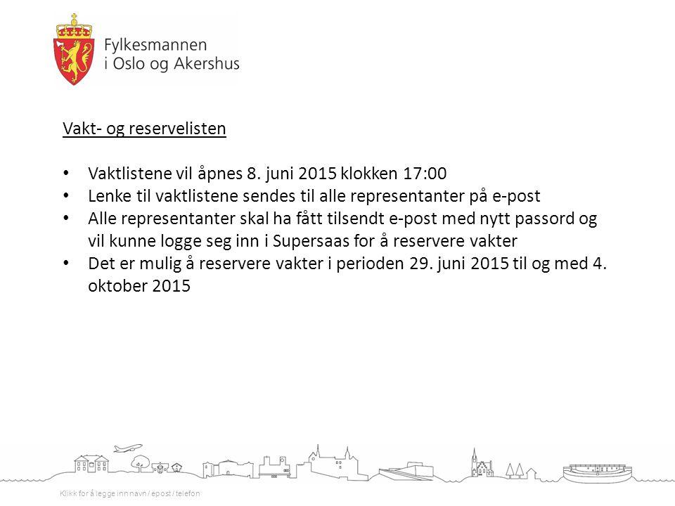 Klikk for å legge inn navn / epost / telefon Vakt- og reservelisten Vaktlistene vil åpnes 8. juni 2015 klokken 17:00 Lenke til vaktlistene sendes til