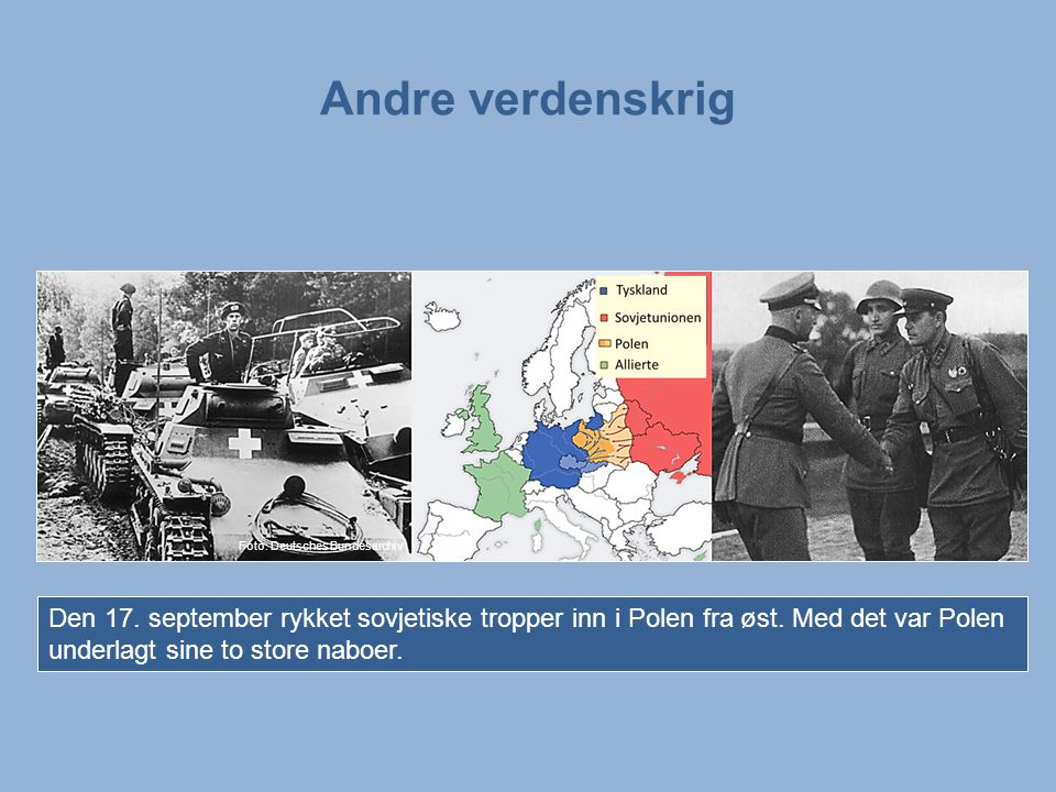Andre verdenskrig Den 17.september rykket sovjetiske tropper inn i Polen fra øst.