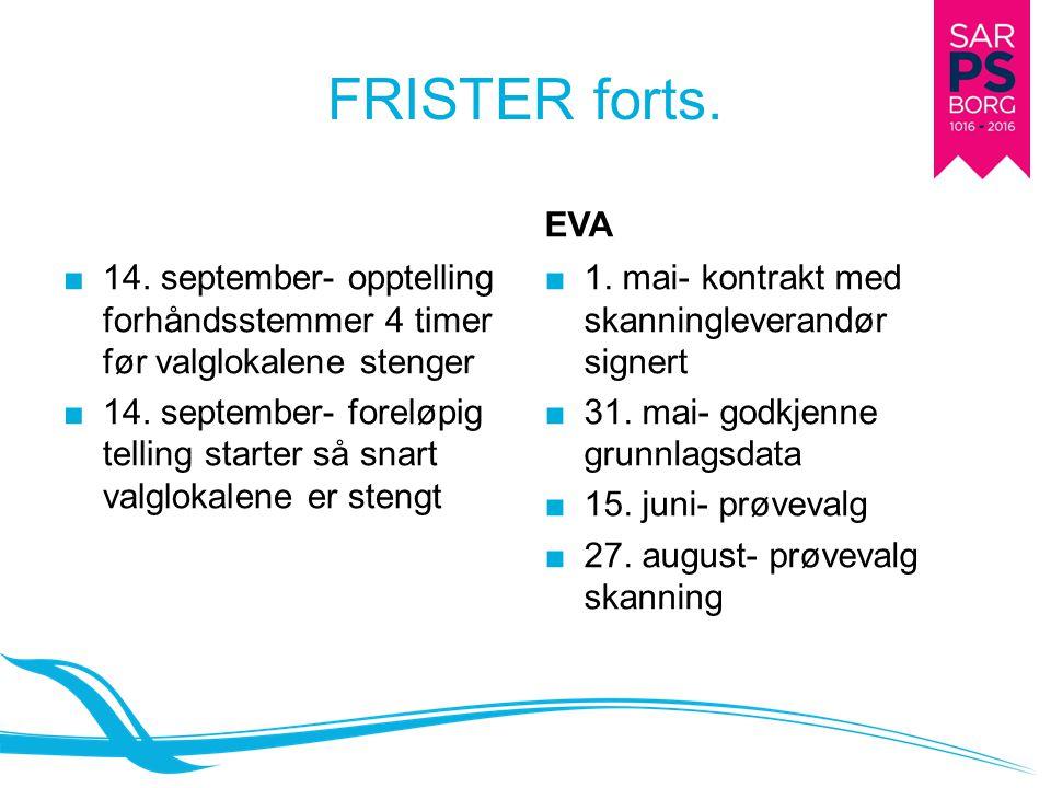 FRISTER forts. ■ 14. september- opptelling forhåndsstemmer 4 timer før valglokalene stenger ■ 14. september- foreløpig telling starter så snart valglo