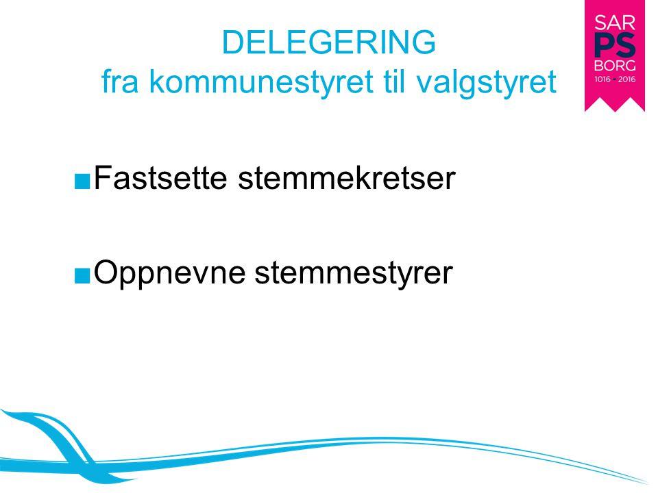 DELEGERING fra kommunestyret til valgstyret ■Fastsette stemmekretser ■Oppnevne stemmestyrer