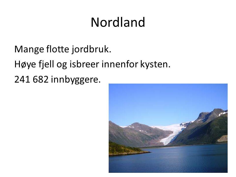Nordland Mange flotte jordbruk. Høye fjell og isbreer innenfor kysten. 241 682 innbyggere.